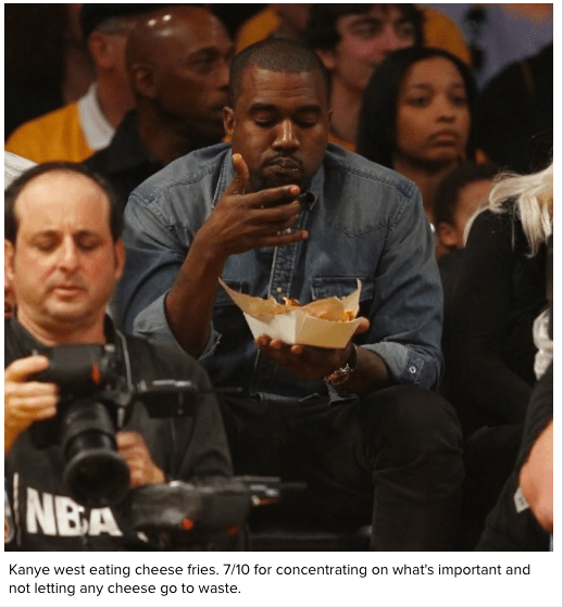 People - NBA Kanye west eating cheese fries. 7/10 for concentrating on what's important and not letting any cheese go to waste.
