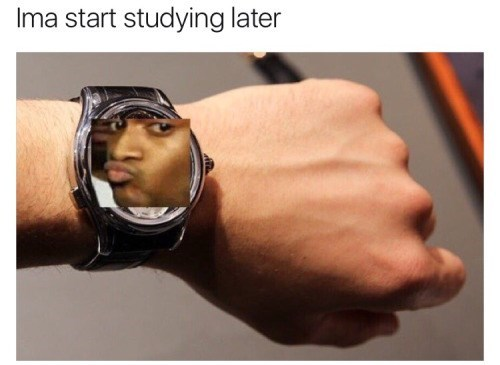image school memes I Said Later