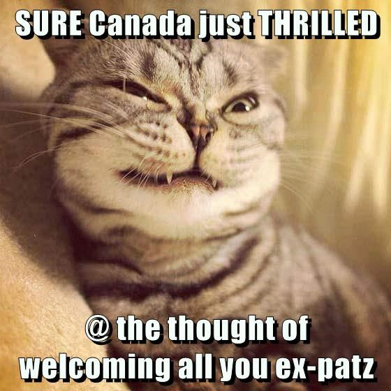 SURE Canada just THRILLED   @ the thought of welcoming all you ex-patz
