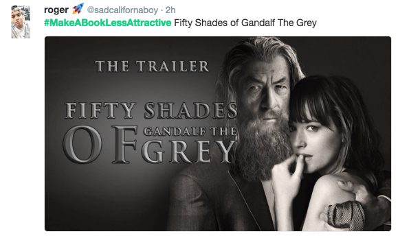book pun - Text - @sadcalifornaboy 2h roger #MakeABookLessAttractive Fifty Shades of Gandalf The Grey THE TRAILER FIFTY SHADES OFGREY GANDALF THE