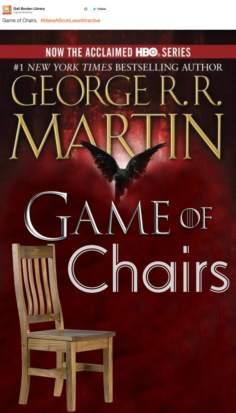 book pun - Book cover - Gail Borden Library gailbrdnlibrary Follow Game of Chairs. #MakeABookLessAttractive NOW THE ACCLAIMED HBO. SERIES #1 NEW YORK TIMES BESTSELLING AUTHOR GEORGE R.R. MARTIN GAME OF Chairs