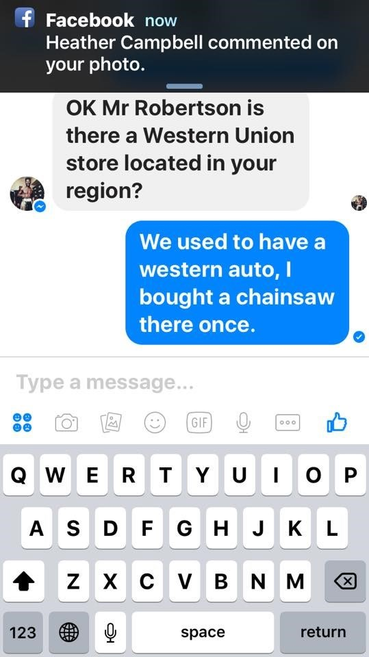 Text - f Facebook now Heather Campbell commented on your photo. OK Mr Robertson is there a Western Union store located in your region? We used to have western auto, I bought a chainsaw there once. Type a message... GIF O0o QW E R T Y UIO P AS D F GH J K L ZXC V BNM X 123 return space :)