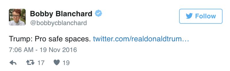 Text - Bobby Blanchard @bobbycblanchard Follow Trump: Pro safe spaces. twitter.com/realdonaldtrum... 7:06 AM 19 Nov 2016 t17 19