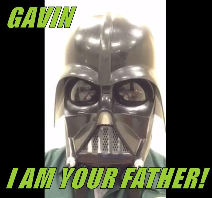 GAVIN   I AM YOUR FATHER!