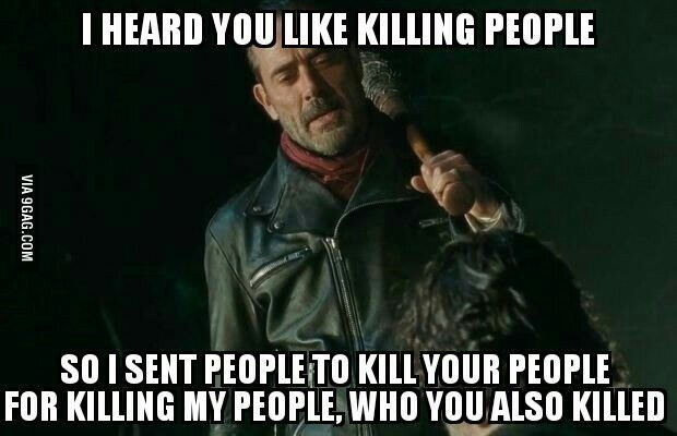 Photo caption - I HEARD YOULIKE KILLING PEOPLE SO I SENT PEOPLE TO KILL YOUR PEOPLE FOR KILLING MY PEOPLE, WHO YOU ALSO KILLED VIA 9GAG.COM