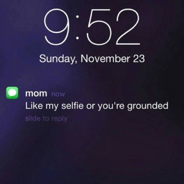 Text - 9:52 Sunday, November 23 mom now Like my selfie or you're grounded slide to reply