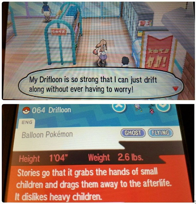 """Text - ko My Drifloon is so strong that I can just drift along without ever having to worry! 064 Drifloon ENG GHOST FLYING Balloon Pokémon Weight 2.6 lbs. Height 1'04"""" Stories go that it grabs the hands of small children and drags them away to the afterlife. It dislikes heavy children. oof"""