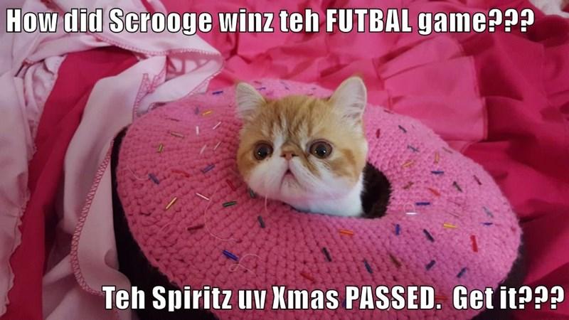 How did Scrooge winz teh FUTBAL game???  Teh Spiritz uv Xmas PASSED.  Get it???