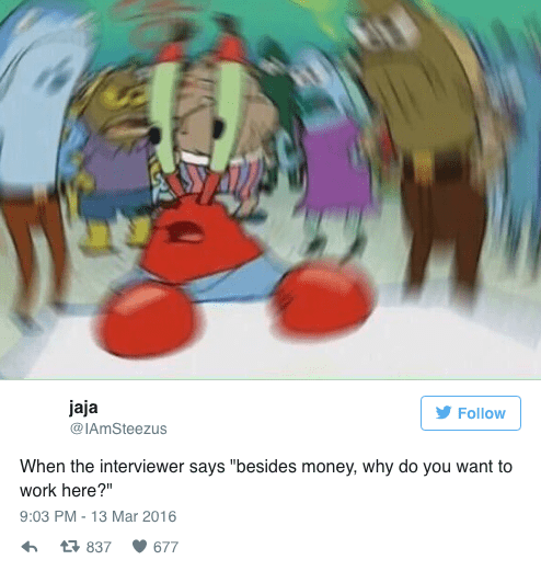 spongebob memes of blurred Mr. Krabs and when an interviewer asks why you want to work there