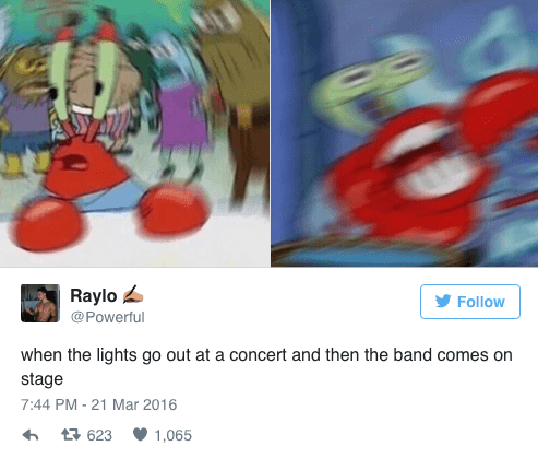 spongebob memes of blurred Mr. Krabs and when a band comes onto the stage at a concert