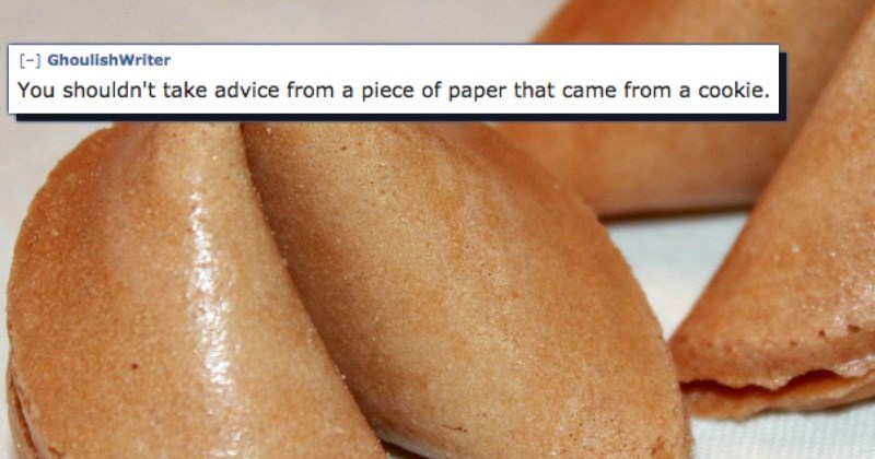 Food - [ GhoulishWriter You shouldn't take advice from a piece of paper that came from a cookie.