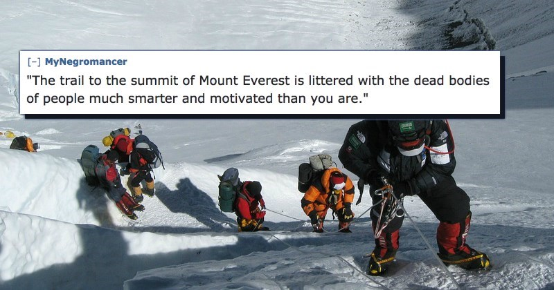 """Adventure - [- MyNegromancer """"The trail to the summit of Mount Everest is littered with the dead bodies of people much smarter and motivated than you are."""""""