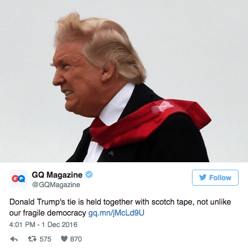 Chin - GQ Magazine @GQMagazine Follow Donald Trump's tie is held together with scotch tape, not unlike our fragile democracy gq.mn/jMcLd9u 4:01 PM -1 Dec 2016 t575 870