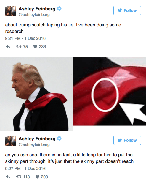 Product - Ashley Feinberg @ashleyfeinberg Follow about trump scotch taping his tie, I've been doing some research 9:21 PM -1 Dec 2016 t75 233 Ashley Feinberg @ashleyfeinberg Follow as you can see, there is, in fact, a little loop for him to put the skinny part through, it's just that the skinny part doesn't reach 9:27 PM -1 Dec 2016 t113 203