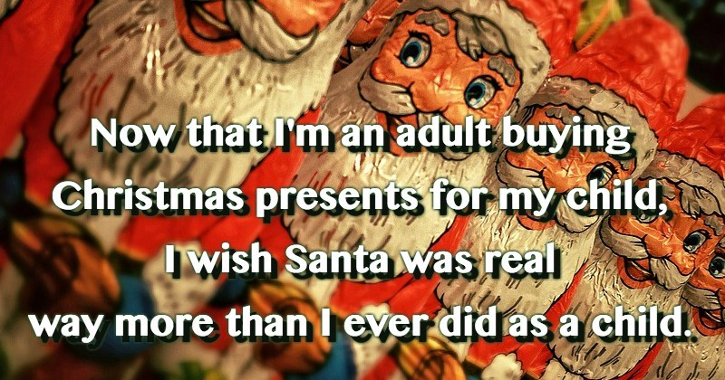 Christmas eve - Now that I'man adult buying Christmas presents for my child Twish Santa Mwas real way more than leyer did as a child
