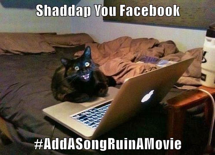 Shaddap You Facebook   #AddASongRuinAMovie