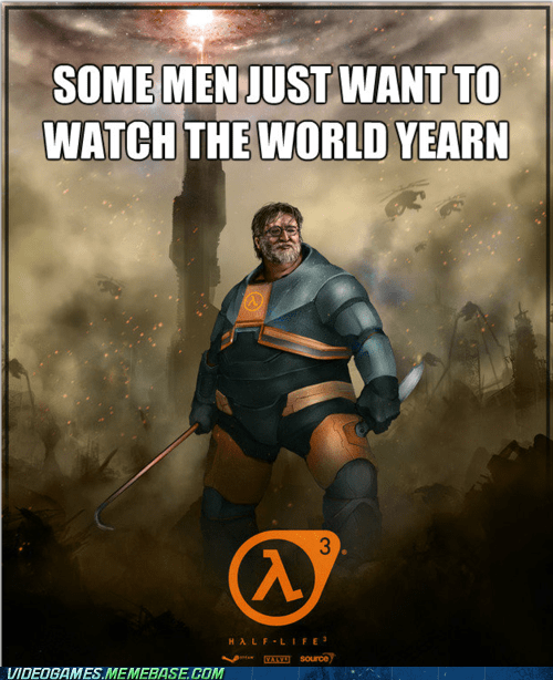 Poster - SOME MEN JUST WANT TO WATCH THE WORLD YEARN 3 (A HALF LIFE MATW SOUrce VIDEOGAMES.MEMEBASE.COM