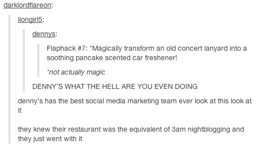 """Text - darklordflareon: liongirl5: dennys: Flaphack #7 : """"Magically transform an old concert lanyard into a soothing pancake scented car freshener! not actually magic DENNY'S WHAT THE HELL ARE YOU EVEN DOING denny's has the best social media marketing team ever look at this look at it they knew their restaurant was the equivalent of 3am nightblogging and they just went with it"""