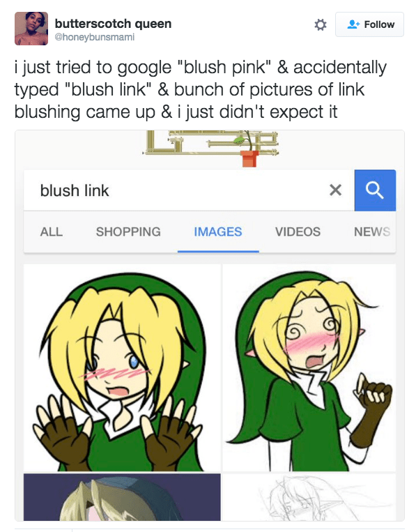"""Cartoon - butterscotch queen @honeybunsmami Follow i just tried to google """"blush pink"""" & accidentally typed """"blush link"""" & bunch of pictures of link blushing came up & i just didn't expect it blush link SHOPPING IMAGES VIDEOS ALL NEWS"""