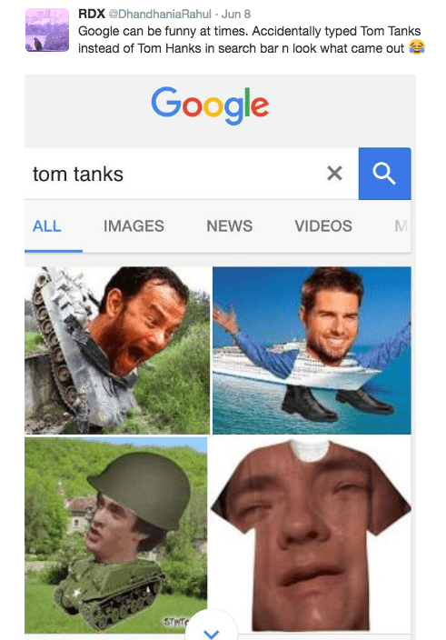 Face - RDX @DhandhaniaRahul Jun 8 Google can be funny at times. Accidentally typed Tom Tanks instead of Tom Hanks in search bar n look what came out Google X tom tanks ALL IMAGES NEWS VIDEOS M STHTE GIGOLICIC