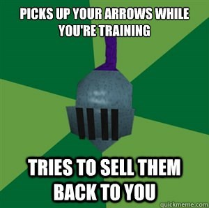 Green - PICKS UP YOUR ARROWS WHILE YOU'RE TRAINING TRIES TO SELL THEM ВАСК ТOYOU quickmeme.com