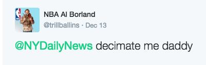 Text - NBA Al Borland @trillballins Dec 13 @NYDailyNews decimate me daddy
