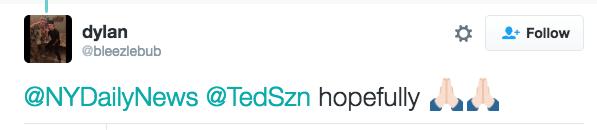 Text - dylan @bleezlebub Follow @NYDailyNews @TedSzn hopefully