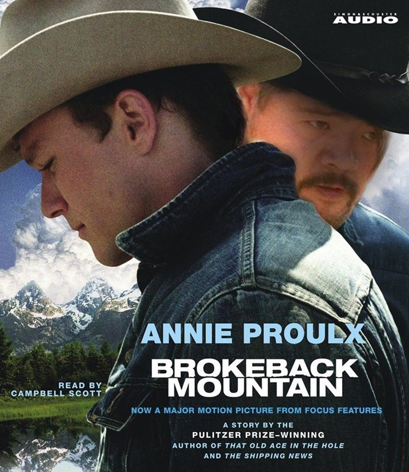 Movie - SIMON &SCHUSTER AUDIO ANNIE PROULX BROKEBACK MOUNTAIN READ BY CAMPBELL SCOTT NOW A MAJOR MOTION PICTURE FROM FOCUS FEATURES A STORY BY THE PULITZER PRIZE-WINNING AUTHOR OF THAT OLD ACE IN THE HOLE AND THE SHIPPING NEWS