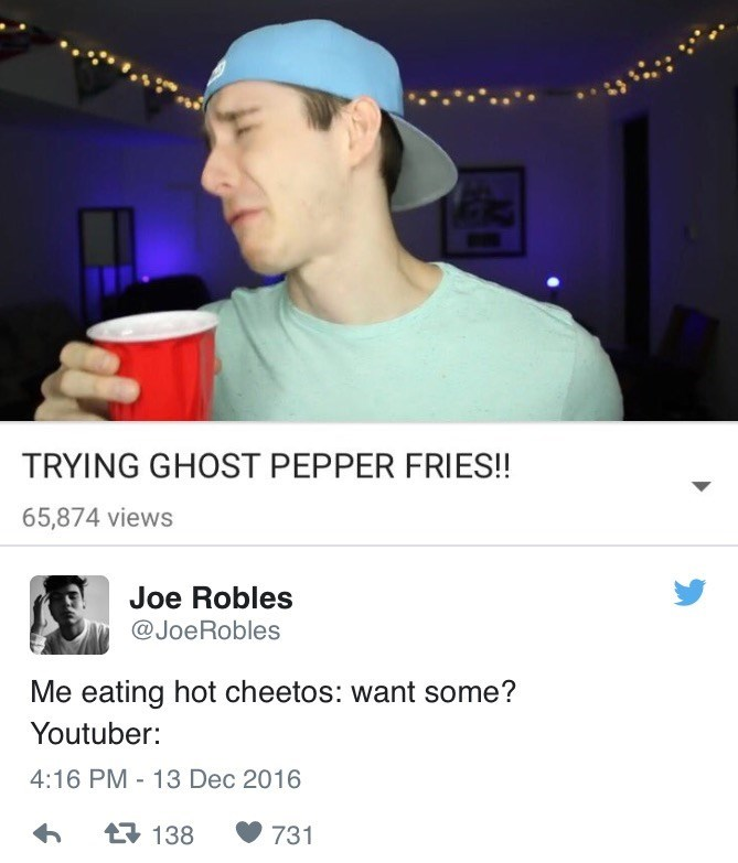 Font - TRYING GHOST PEPPER FRIES!! 65,874 views Joe Robles @JoeRobles Me eating hot cheetos: want some? Youtuber: 4:16 PM 13 Dec 2016 t138 731
