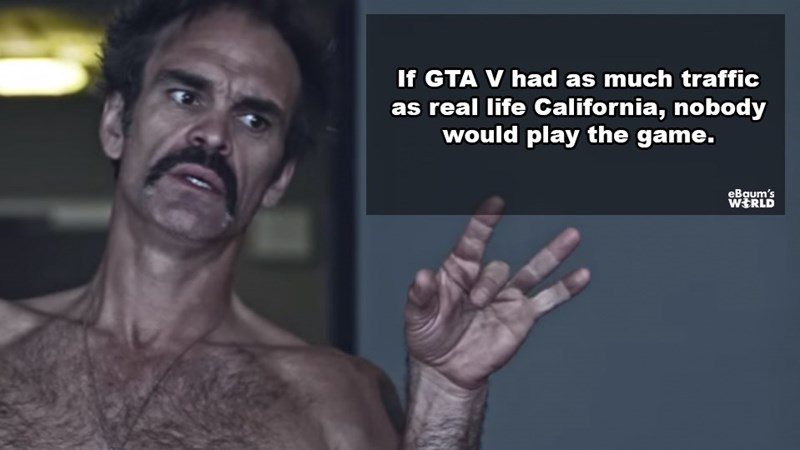 Skin - If GTA V had as much traffic as real life California, nobody would play the game. eBaum's WERLD