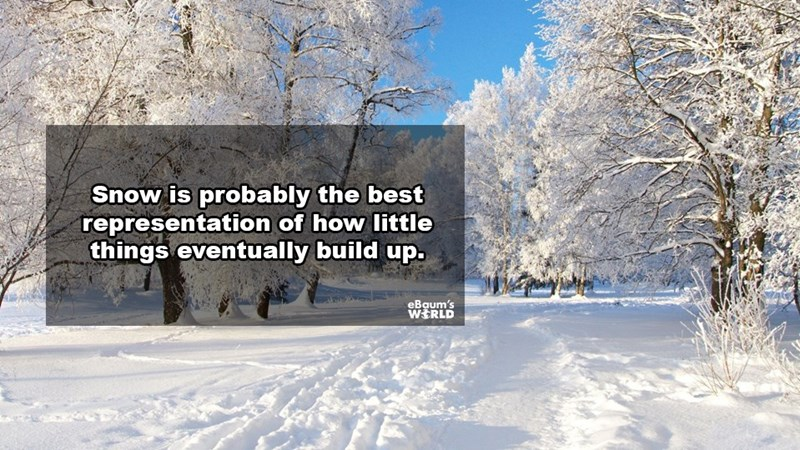 Snow - Snow is probably the best representation of how little things eventually build up. eBaum's WSRLD