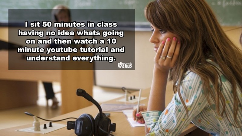 Job - sit 50 minutes in class having no idea whats going on and then watch a 10 minute youtube tutorial and understand everything. WERLD