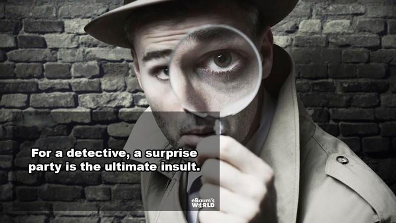 Nose - For a detective, a surprise party is the ultimate insult. eBaum's WERLD