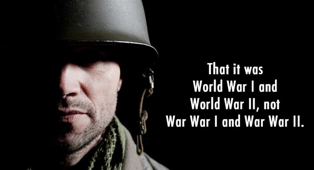 Font - That it was World War I and World War II, not War War I and War War II.