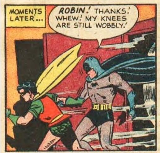 Comics - ROBIN THANKS. WHEW! MY KNEES ARE STILL WOBBLY. MOMENTS LATER...