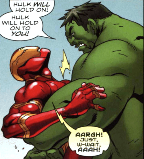 Fictional character - HULK WILL HOLD ON! HULK WILL HOLD ON TO YOU! AARGH! JUST w-WAIT. AAAH!