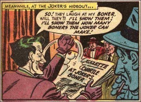 Comics - 50 THEY LAUGH AT MY BONER WILL THEY ?!LL SHOW THEM LL SHOW THEM HOW MANY BONERS THE JOKER CAN MEANWHILE, AT THE JOKER'S HIDEOUT... MAKE GAZBTTE CHORTLE ATJOKER'S BONER