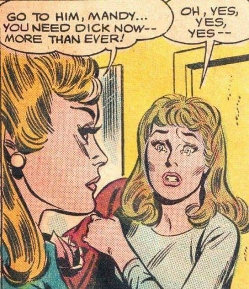 Cartoon - OH, YES, YES, YES- GO TO HIM, MANDY... YOU NEED DICK NOW- MORE THAN EVER!