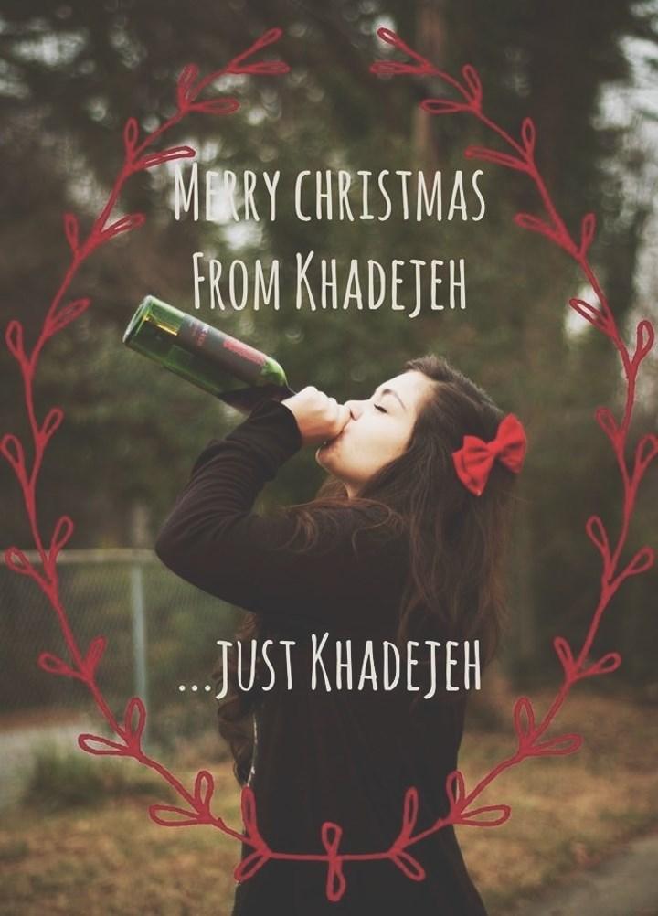 Text - MERY CHRISTMAS PROM KHADEJEH ...JUST KHADEJEH