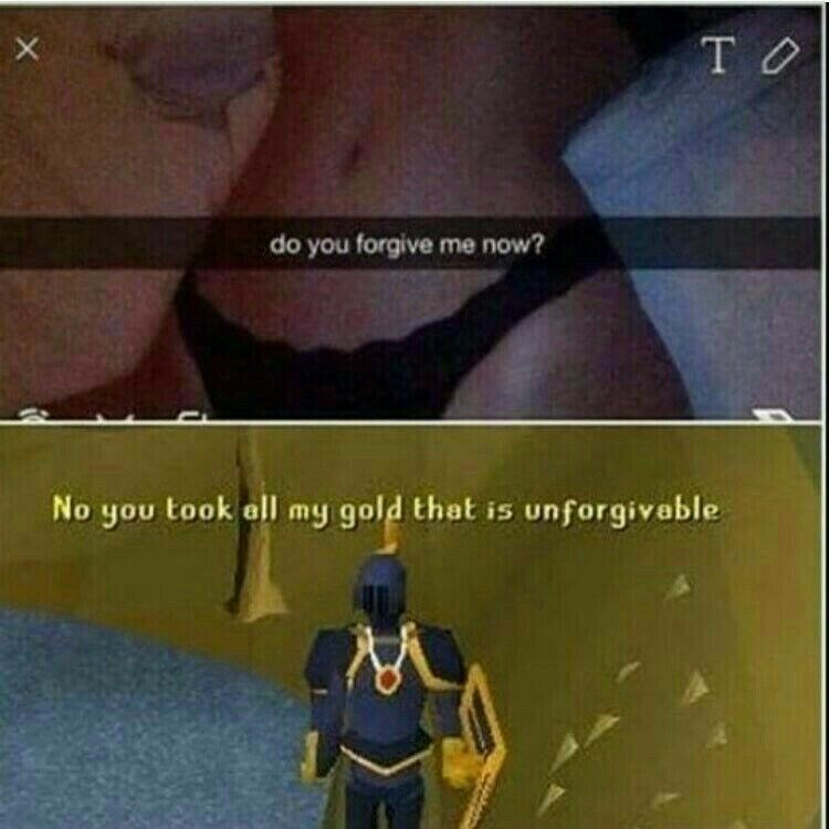 Text - то do you forgive me now? No you took ell my gold that is unforgivable