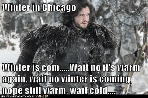 Winter In Chicago Winter Is Comwait No Its Warm Again Wait No