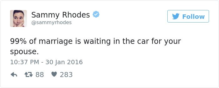 Text - Sammy Rhodes @sammyrhodes Follow 99% of marriage is waiting in the car for your spouse 10:37 PM 30 Jan 2016 88 283