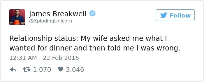 Text - James Breakwell Follow @XplodingUnicorn Relationship status: My wife asked me what I wanted for dinner and then told me I was wrong. 12:31 AM 22 Feb 2016 t1,070 3,046