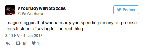 Text - #YourBoyWeNotSocks @WeNotSocks Follow Imagine niggas that wanna marry you spending money on promise rings instead of saving for the real thing 3:40 PM-4 Jan 2017 t 15 1