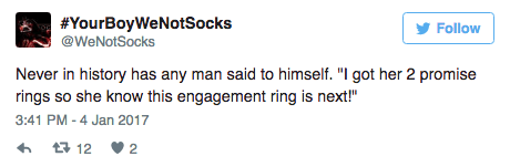 "Text - #YourBoyWeNotSocks @WeNotSocks Follow Never in history has any man said to himself. ""I got her 2 promise rings so she know this engagement ring is next!"" 3:41 PM-4 Jan 2017 t12 2"