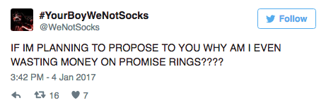 Text - #YourBoyWeNotSocks @WeNotSocks Follow IF IM PLANNING TO PROPOSE TO YOU WHY AM I EVEN WASTING MONEY ON PROMISE RINGS???? 3:42 PM - 4 Jan 2017 t 16 7