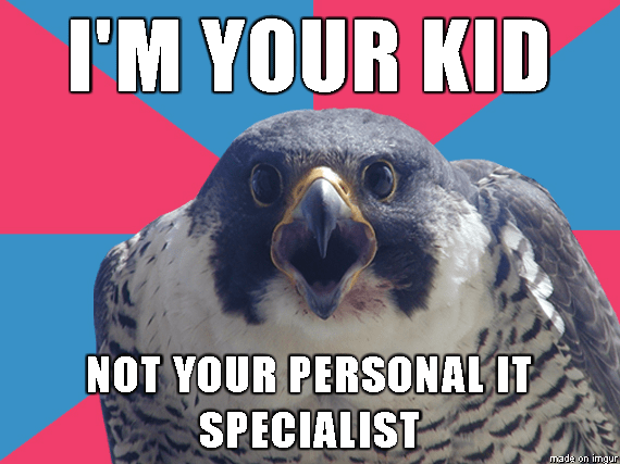 Bird - I'M YOUR KID NOT YOUR PERSONAL IT SPECIALIST made on imqur