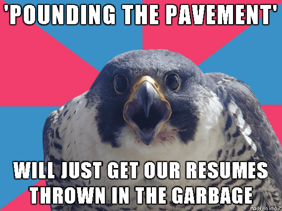 Bird - 'POUNDING THE PAVEMENT WILL JUST GET OUR RESUMES THROWN IN THE GARBAGE mada on imgur