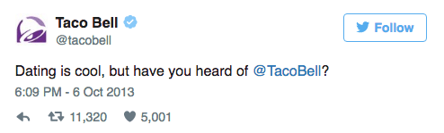 Text - Taco Bell Follow @tacobell Dating is cool, but have you heard of @TacoBell? 6:09 PM - 6 Oct 2013 t11,320 5,001