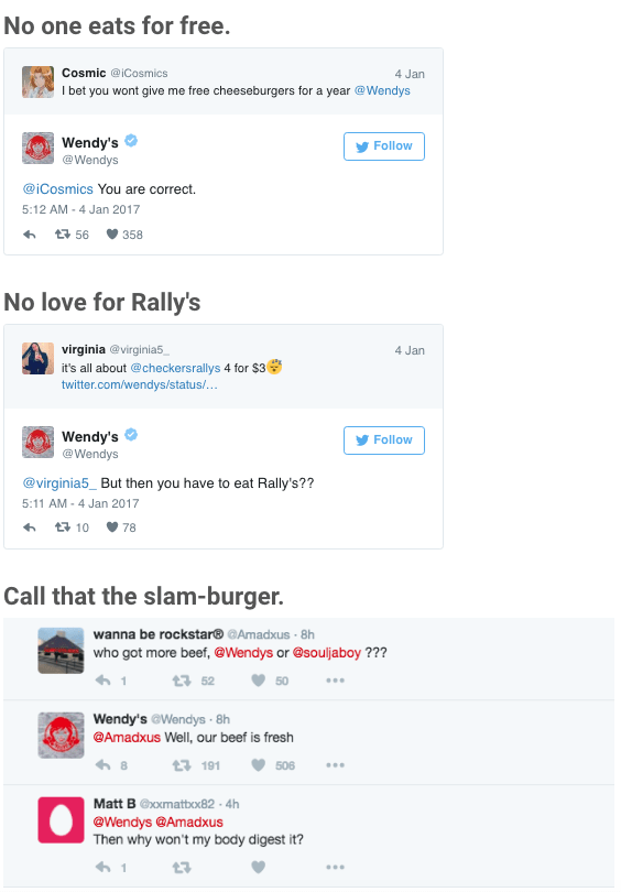 Text - No one eats for free. Cosmic @ICosmics 4 Jan I bet you wont give me free cheeseburgers for a year@Wendys Wendy's @Wendys Follow @iCosmics You are correct 5:12 AM 4 Jan 2017 t56 358 No love for Rally's virginia @virginia5 4 Jan it's all about@checkersrallys 4 for $3 twitter.com/wendys/status/... Wendy's @Wendys Follow @virginia5_ But then you have to eat Rally's?? 5:11 AM 4 Jan 2017 t 10 78 Call that the slam-burger. wanna be rockstar®@Amadxus 8h who got more beef, @Wendys or @souljaboy ??